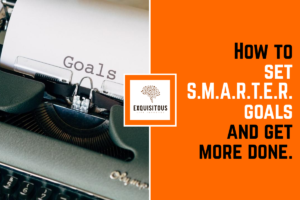 How to set SMARTER goals and get more done.