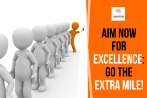 """Aim now for excellence: go the extra mile! <span class=""""bsf-rt-reading-time""""><span class=""""bsf-rt-display-label"""" prefix=""""Reading Time""""></span> <span class=""""bsf-rt-display-time"""" reading_time=""""4""""></span> <span class=""""bsf-rt-display-postfix"""" postfix=""""mins""""></span></span><!-- .bsf-rt-reading-time -->"""