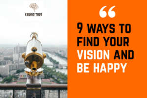 9 ways to find your vision and start to live a fulfilled life!