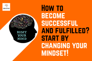"""How to become successful and fulfilled? start by changing your mindset! <span class=""""bsf-rt-reading-time""""><span class=""""bsf-rt-display-label"""" prefix=""""Reading Time""""></span> <span class=""""bsf-rt-display-time"""" reading_time=""""9""""></span> <span class=""""bsf-rt-display-postfix"""" postfix=""""mins""""></span></span><!-- .bsf-rt-reading-time -->"""