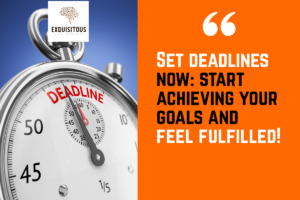 Read more about the article Set deadlines now: start achieving your goals and feel fulfilled!