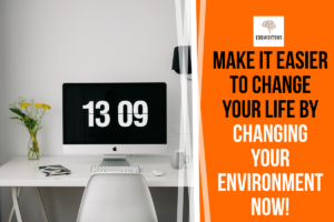 Read more about the article Make it easier to change your life by changing your environment now