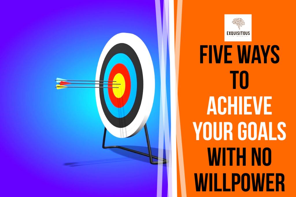 achieve with no willpower