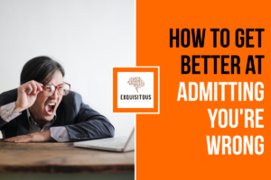 """How to get better at admitting you're wrong <span class=""""bsf-rt-reading-time""""><span class=""""bsf-rt-display-label"""" prefix=""""Reading Time""""></span> <span class=""""bsf-rt-display-time"""" reading_time=""""4""""></span> <span class=""""bsf-rt-display-postfix"""" postfix=""""mins""""></span></span><!-- .bsf-rt-reading-time -->"""